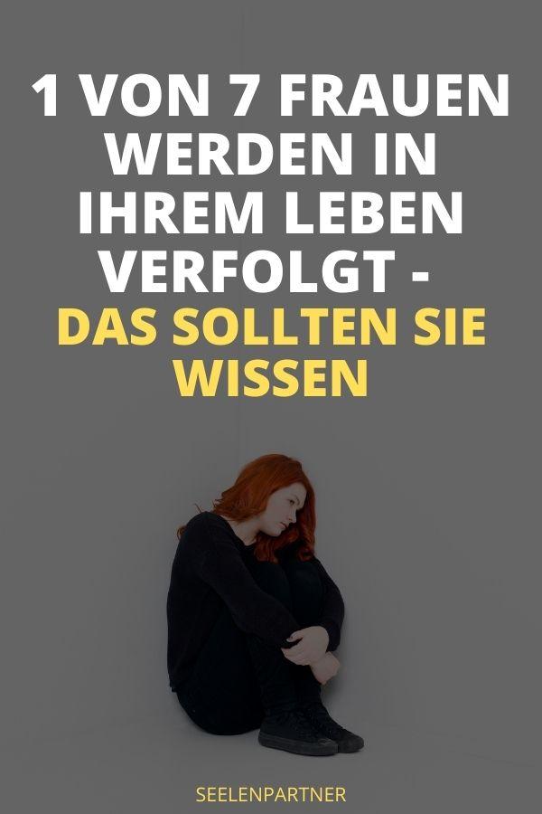 1 von 7 Frauen werden in ihrem Leben verfolgt - das sollten Sie wissen