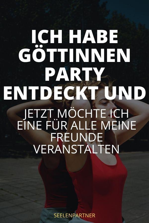 Ich habe Göttinnen Party entdeckt und jetzt möchte ich eine für alle meine Freunde veranstalten
