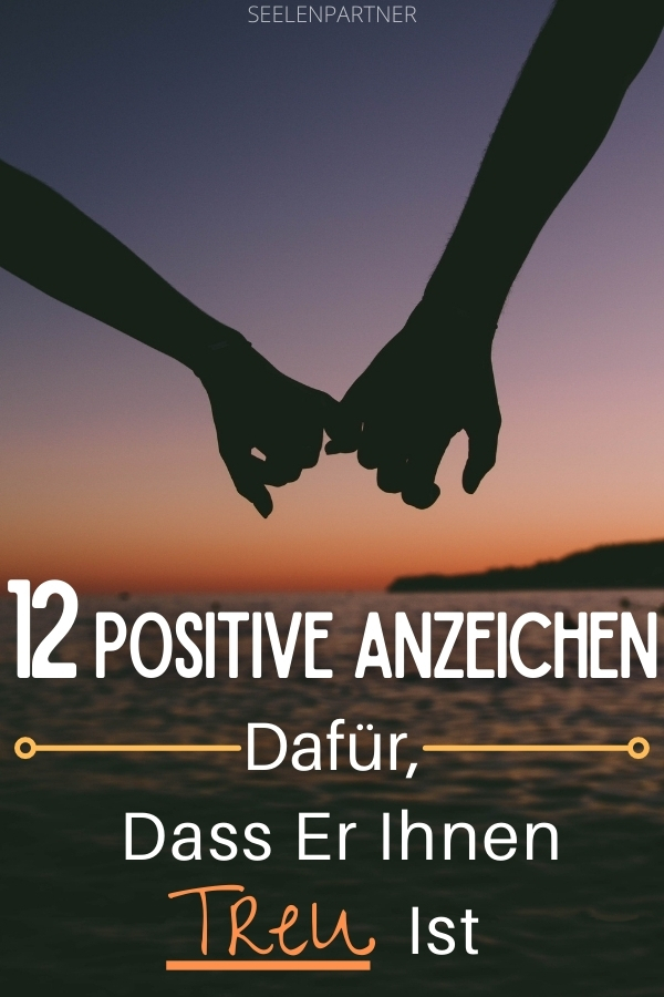 12 positive Anzeichen dafür, dass er Ihnen treu ist