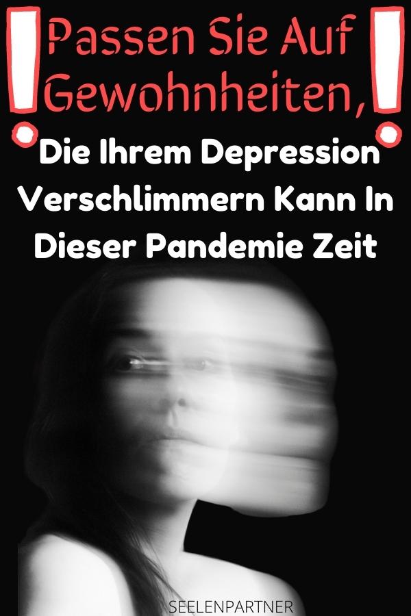 Passen Sie auf Gewohnheiten, die Ihre Depression verschlimmern kann in dieser Pandemie Zeit